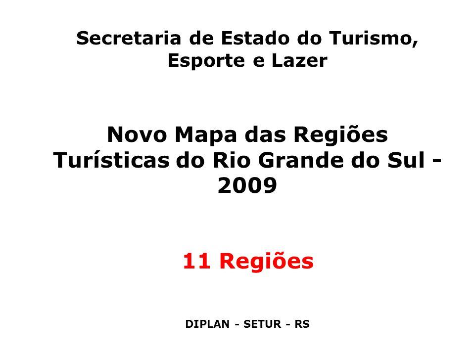 Secretaria de Estado do Turismo, Esporte e Lazer Novo Mapa das Regiões Turísticas do Rio Grande do Sul - 2009 11 Regiões DIPLAN - SETUR - RS