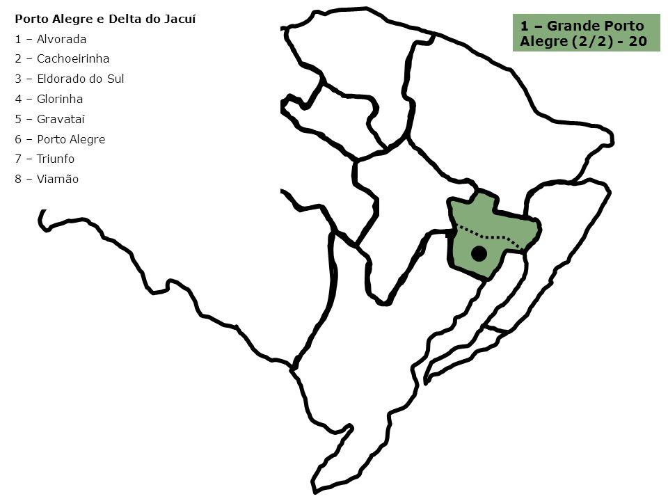 Porto Alegre e Delta do Jacuí 1 – Alvorada 2 – Cachoeirinha 3 – Eldorado do Sul 4 – Glorinha 5 – Gravataí 6 – Porto Alegre 7 – Triunfo 8 – Viamão 1 –