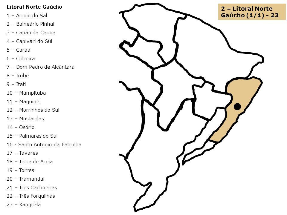 2 – Litoral Norte Gaúcho (1/1) - 23 Litoral Norte Gaúcho 1 – Arroio do Sal 2 – Balneário Pinhal 3 – Capão da Canoa 4 – Capivari do Sul 5 – Caraá 6 – C