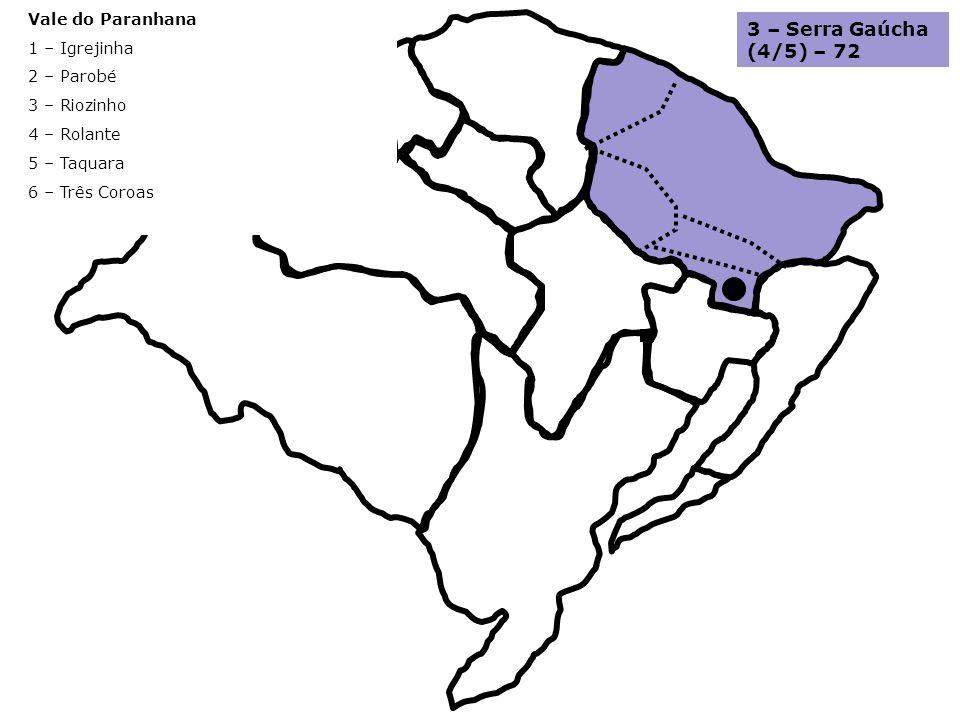 Vale do Paranhana 1 – Igrejinha 2 – Parobé 3 – Riozinho 4 – Rolante 5 – Taquara 6 – Três Coroas 3 – Serra Gaúcha (4/5) – 72