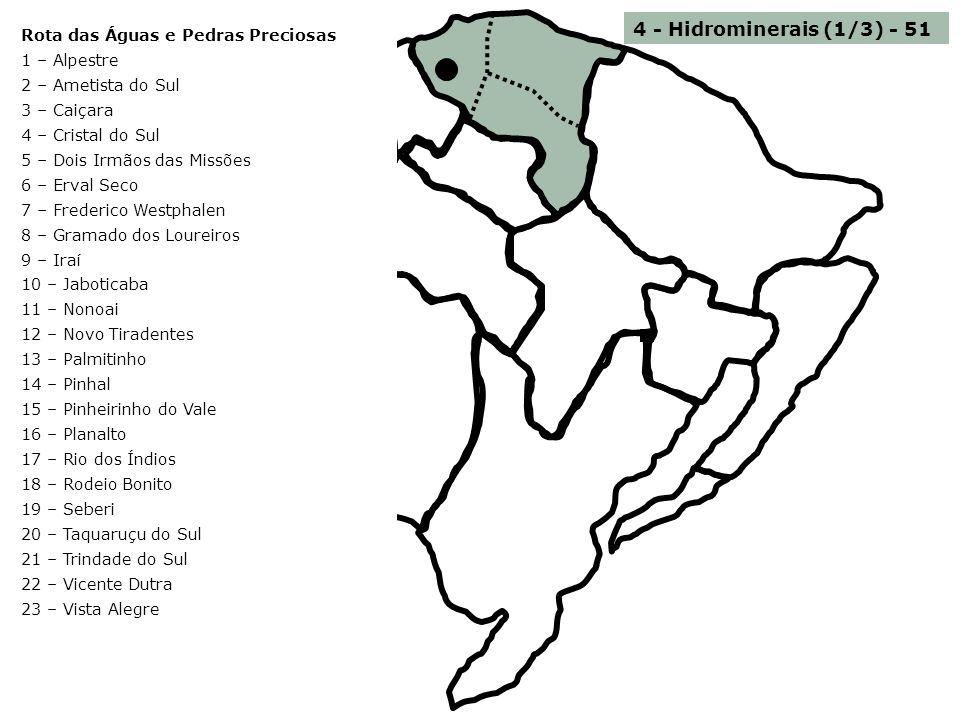 4 - Hidrominerais (1/3) - 51 Rota das Águas e Pedras Preciosas 1 – Alpestre 2 – Ametista do Sul 3 – Caiçara 4 – Cristal do Sul 5 – Dois Irmãos das Mis