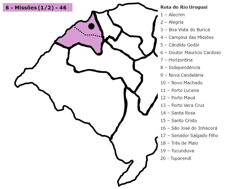 6 - Missões (1/2) - 46 Rota do Rio Uruguai 1 – Alecrim 2 – Alegria 3 – Boa Vista do Buricá 4 – Campina das Missões 5 – Cândido Godói 6 – Doutor Mauríc