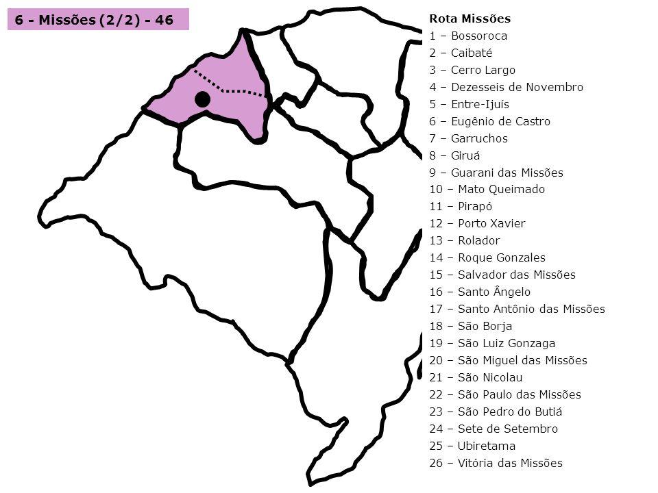 6 - Missões (2/2) - 46 Rota Missões 1 – Bossoroca 2 – Caibaté 3 – Cerro Largo 4 – Dezesseis de Novembro 5 – Entre-Ijuís 6 – Eugênio de Castro 7 – Garr