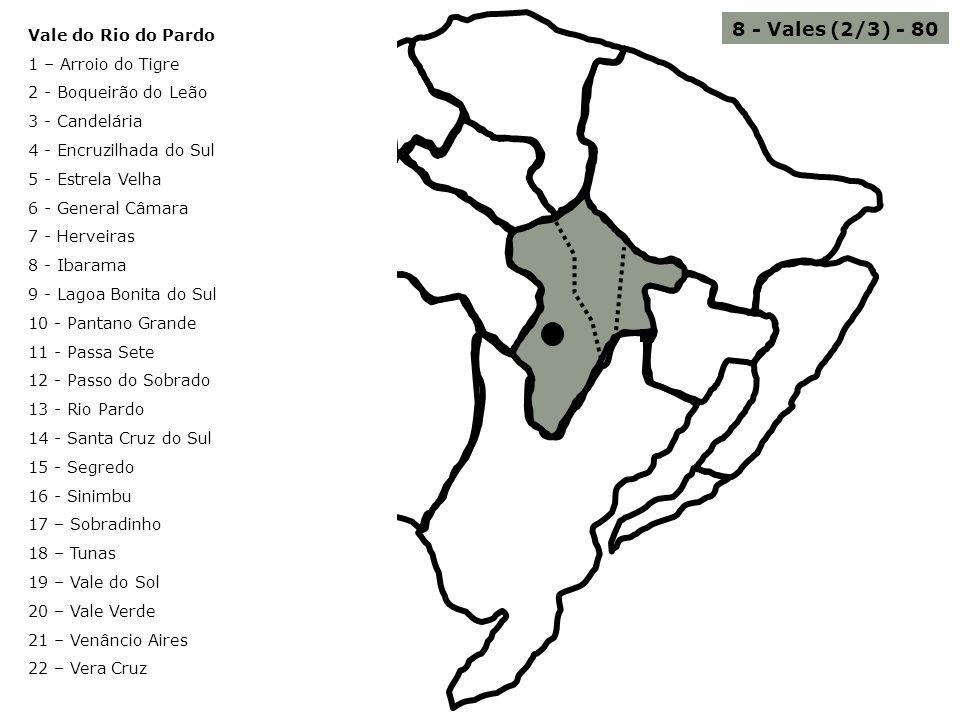 8 - Vales (2/3) - 80 Vale do Rio do Pardo 1 – Arroio do Tigre 2 - Boqueirão do Leão 3 - Candelária 4 - Encruzilhada do Sul 5 - Estrela Velha 6 - Gener
