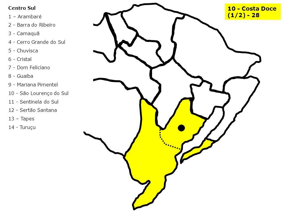 10 - Costa Doce (1/2) - 28 Centro Sul 1 – Arambaré 2 - Barra do Ribeiro 3 - Camaquã 4 - Cerro Grande do Sul 5 - Chuvisca 6 - Cristal 7 - Dom Feliciano