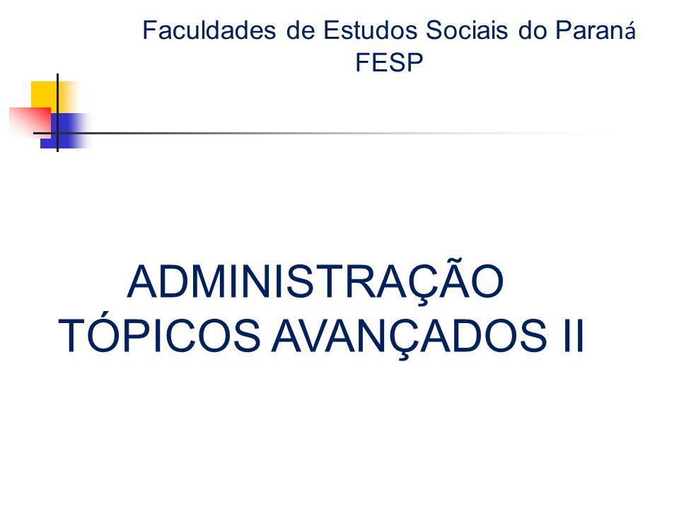 Faculdades de Estudos Sociais do Paran á FESP ADMINISTRAÇÃO TÓPICOS AVANÇADOS II