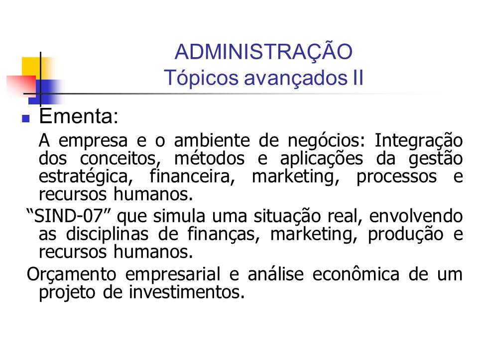 ADMINISTRAÇÃO Tópicos avançados II Ementa: A empresa e o ambiente de negócios: Integração dos conceitos, métodos e aplicações da gestão estratégica, f