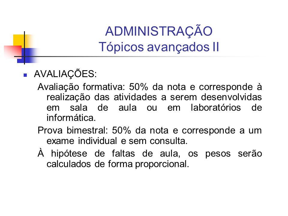 ADMINISTRAÇÃO Tópicos avançados II AVALIAÇÕES: Avaliação formativa: 50% da nota e corresponde à realização das atividades a serem desenvolvidas em sal