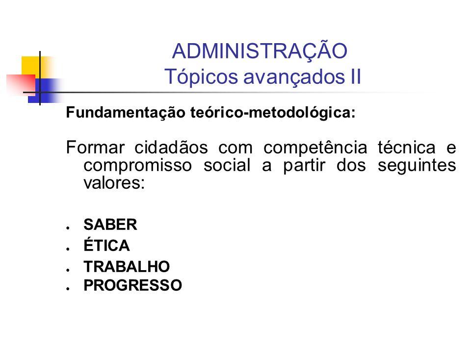 Fundamentação teórico-metodológica: Formar cidadãos com competência técnica e compromisso social a partir dos seguintes valores: SABER ÉTICA TRABALHO