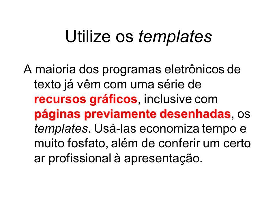 Utilize os templates páginas previamente desenhadas A maioria dos programas eletrônicos de texto já vêm com uma série de recursos gráficos, inclusive com páginas previamente desenhadas, os templates.