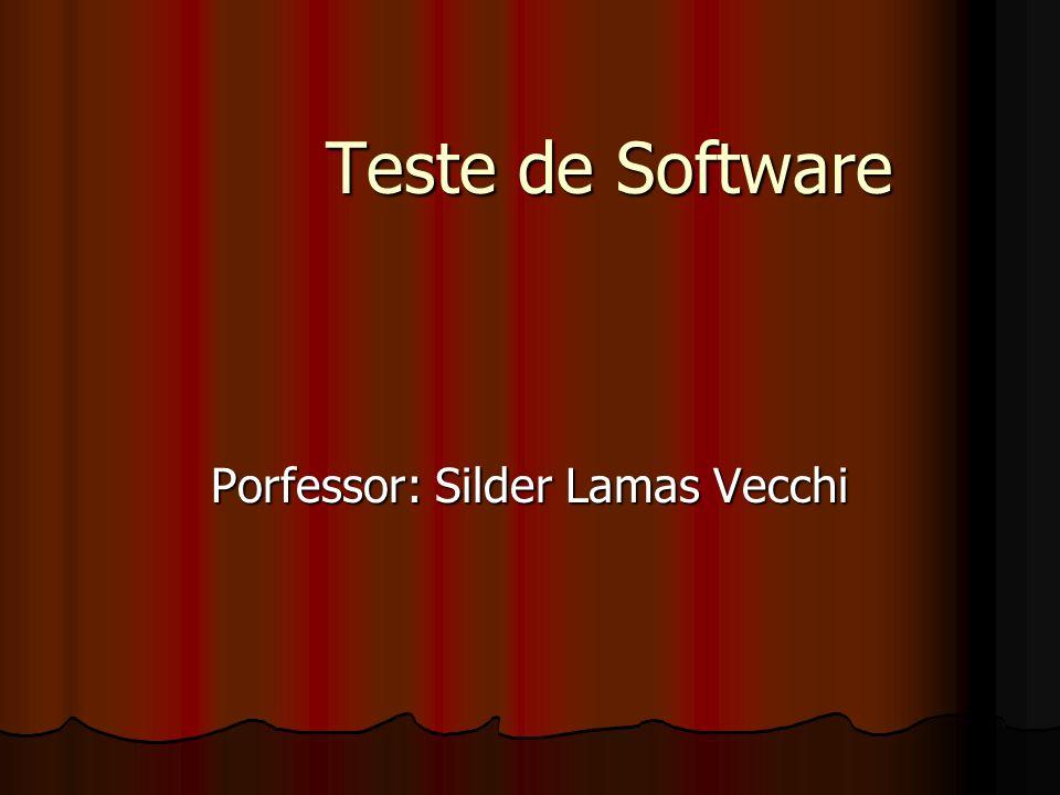 Teste de Software Porfessor: Silder Lamas Vecchi
