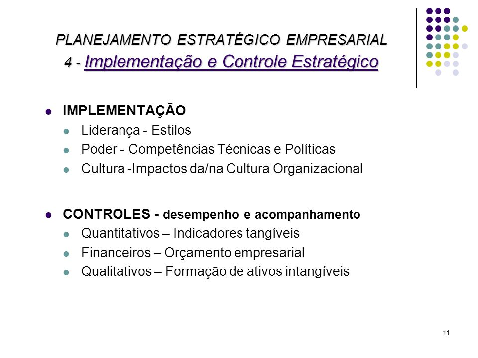 11 IMPLEMENTAÇÃO Liderança - Estilos Poder - Competências Técnicas e Políticas Cultura -Impactos da/na Cultura Organizacional CONTROLES - desempenho e
