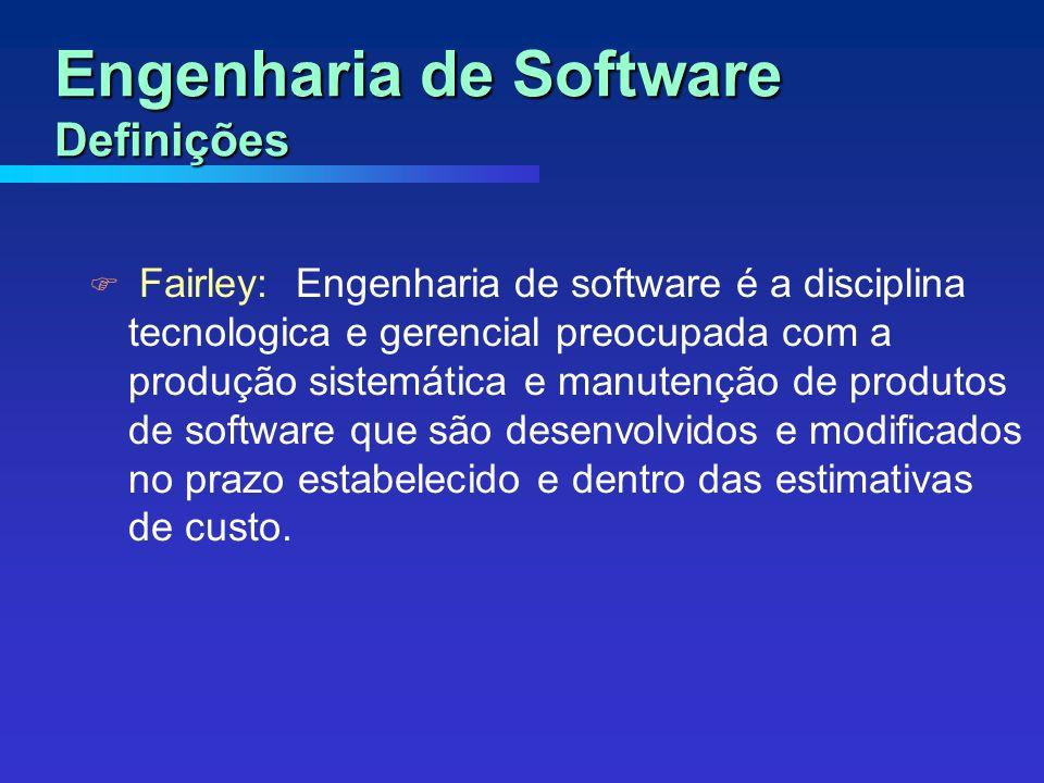 Fairley: Engenharia de software é a disciplina tecnologica e gerencial preocupada com a produção sistemática e manutenção de produtos de software que são desenvolvidos e modificados no prazo estabelecido e dentro das estimativas de custo.