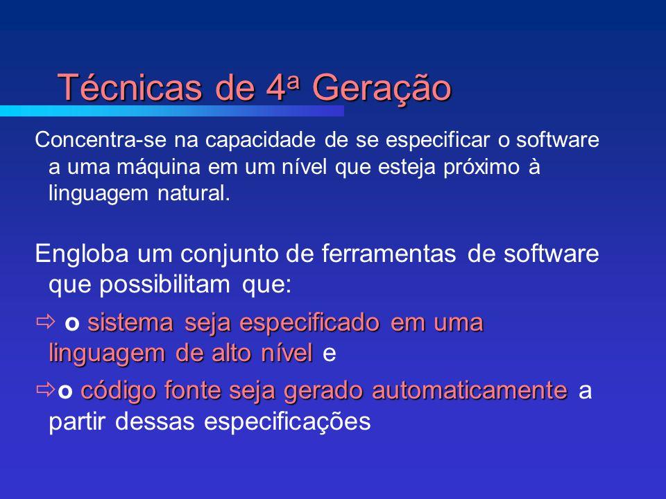 Técnicas de 4 a Geração Concentra-se na capacidade de se especificar o software a uma máquina em um nível que esteja próximo à linguagem natural.