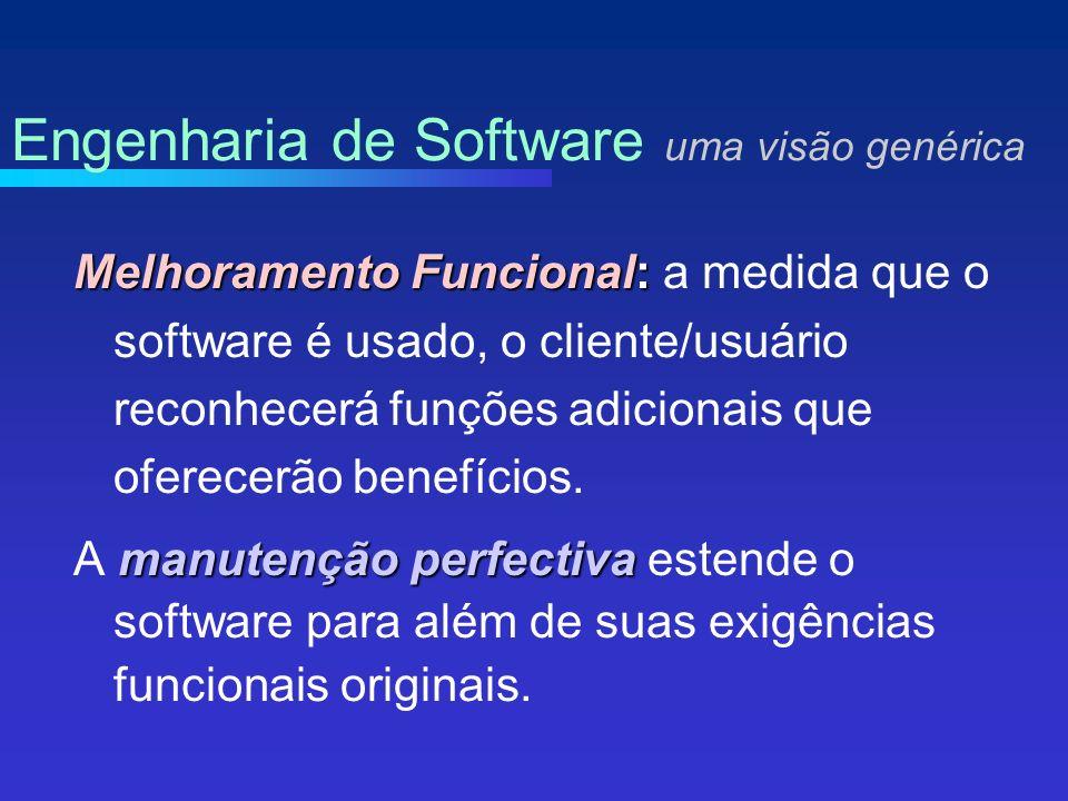 Melhoramento Funcional: Melhoramento Funcional: a medida que o software é usado, o cliente/usuário reconhecerá funções adicionais que oferecerão benefícios.