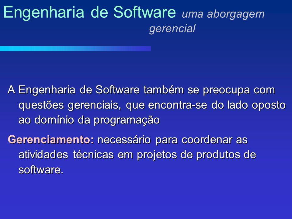 A Engenharia de Software também se preocupa com questões gerenciais, que encontra-se do lado oposto ao domínio da programação Gerenciamento: necessário para coordenar as atividades técnicas em projetos de produtos de software.