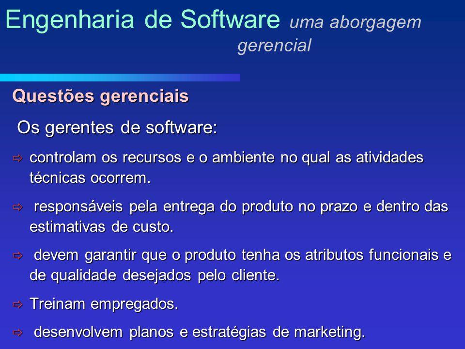 Questões gerenciais Os gerentes de software: Os gerentes de software: controlam os recursos e o ambiente no qual as atividades técnicas ocorrem.