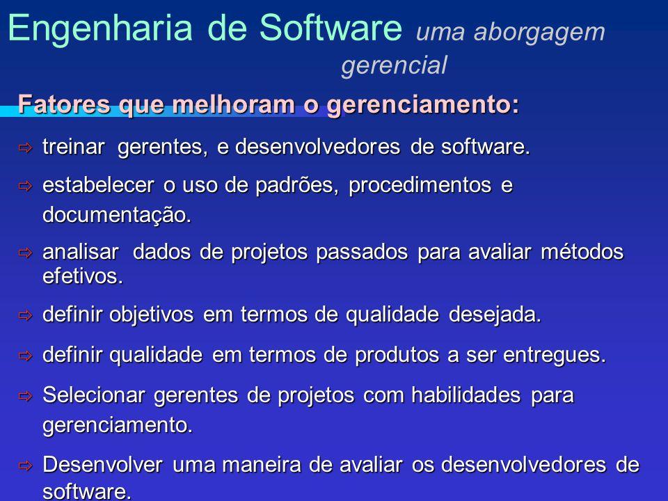Fatores que melhoram o gerenciamento: treinar gerentes, e desenvolvedores de software.