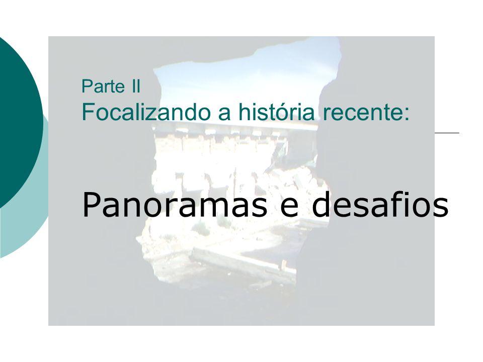 Parte II Focalizando a história recente: Panoramas e desafios