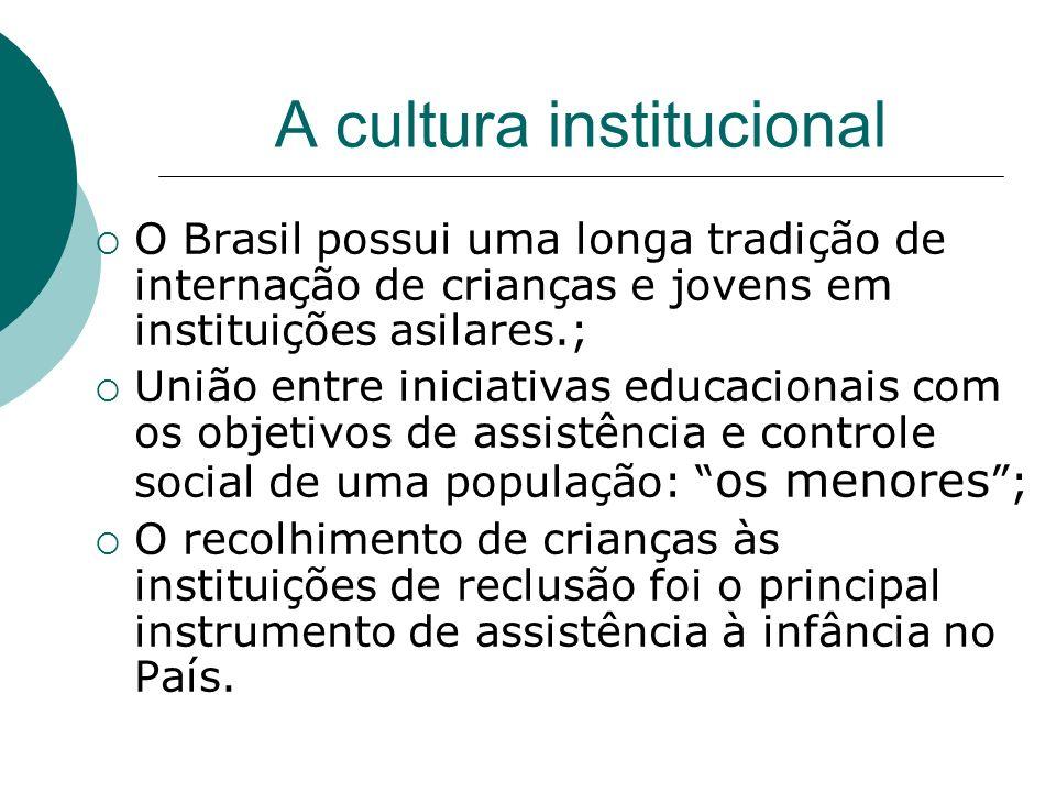 A cultura institucional O Brasil possui uma longa tradição de internação de crianças e jovens em instituições asilares.; União entre iniciativas educa