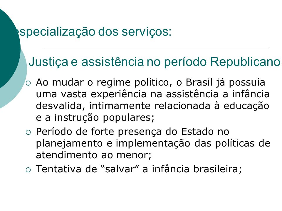 A especialização dos serviços: Justiça e assistência no período Republicano Ao mudar o regime político, o Brasil já possuía uma vasta experiência na a