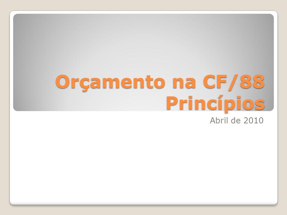 Orçamento na CF/88 Princípios Abril de 2010