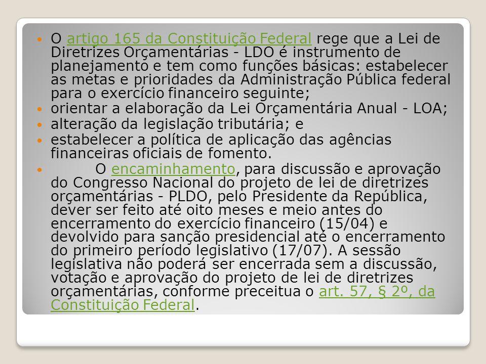 O artigo 165 da Constituição Federal rege que a Lei de Diretrizes Orçamentárias - LDO é instrumento de planejamento e tem como funções básicas: estabe