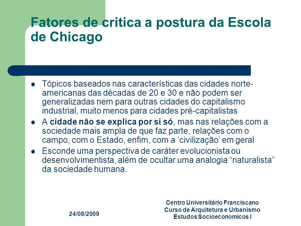24/08/2009 Centro Universitário Franciscano Curso de Arquitetura e Urbanismo Estudos Socioeconomicos I Fatores de critica a postura da Escola de Chica