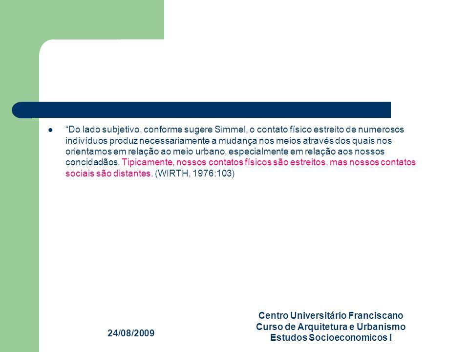 24/08/2009 Centro Universitário Franciscano Curso de Arquitetura e Urbanismo Estudos Socioeconomicos I Do lado subjetivo, conforme sugere Simmel, o co