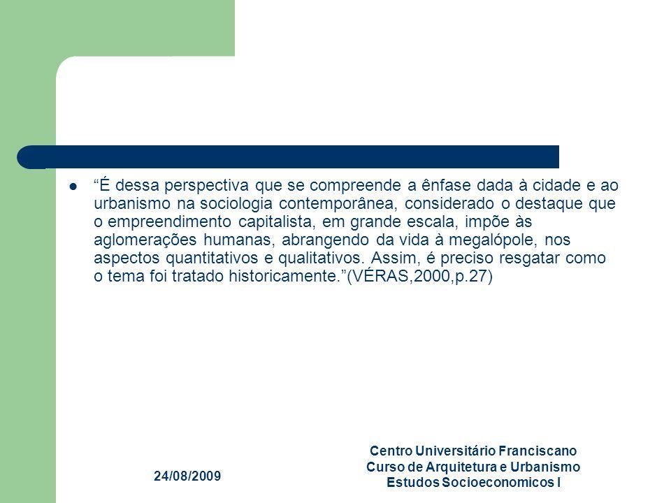 24/08/2009 Centro Universitário Franciscano Curso de Arquitetura e Urbanismo Estudos Socioeconomicos I É dessa perspectiva que se compreende a ênfase