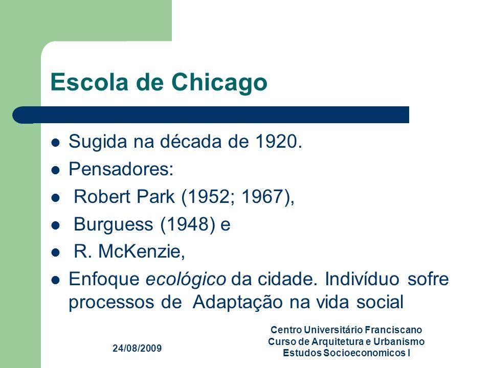 24/08/2009 Centro Universitário Franciscano Curso de Arquitetura e Urbanismo Estudos Socioeconomicos I Escola de Chicago Sugida na década de 1920. Pen