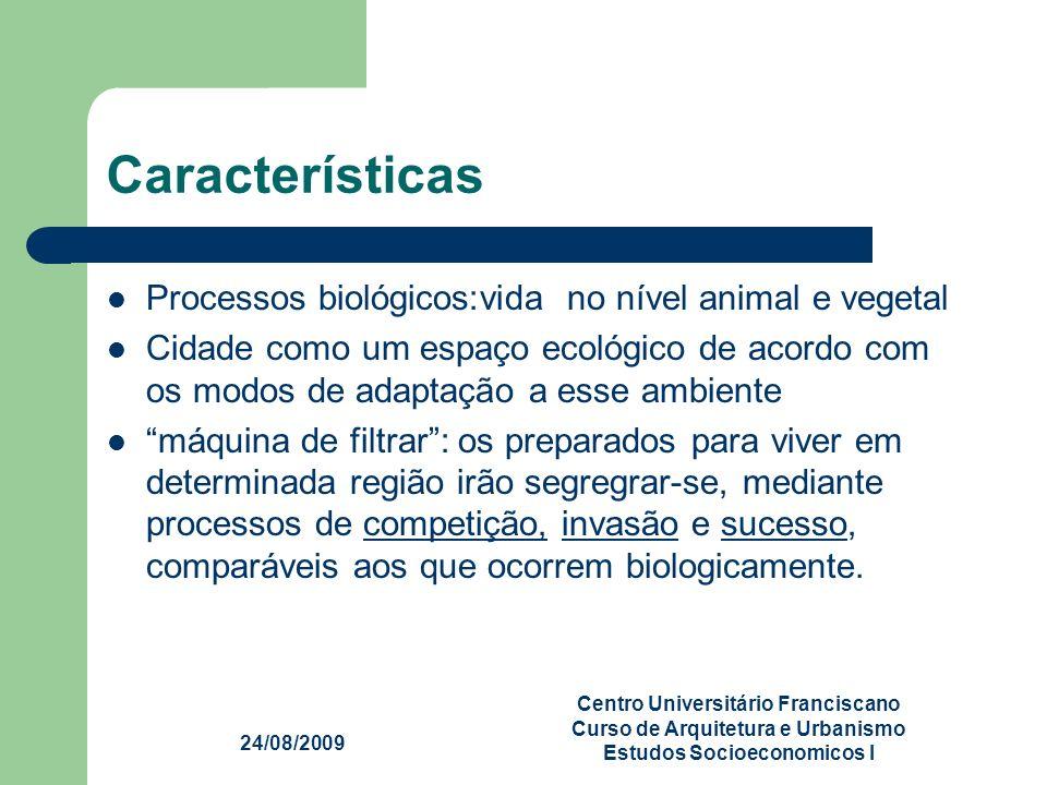 24/08/2009 Centro Universitário Franciscano Curso de Arquitetura e Urbanismo Estudos Socioeconomicos I Características Processos biológicos:vida no ní