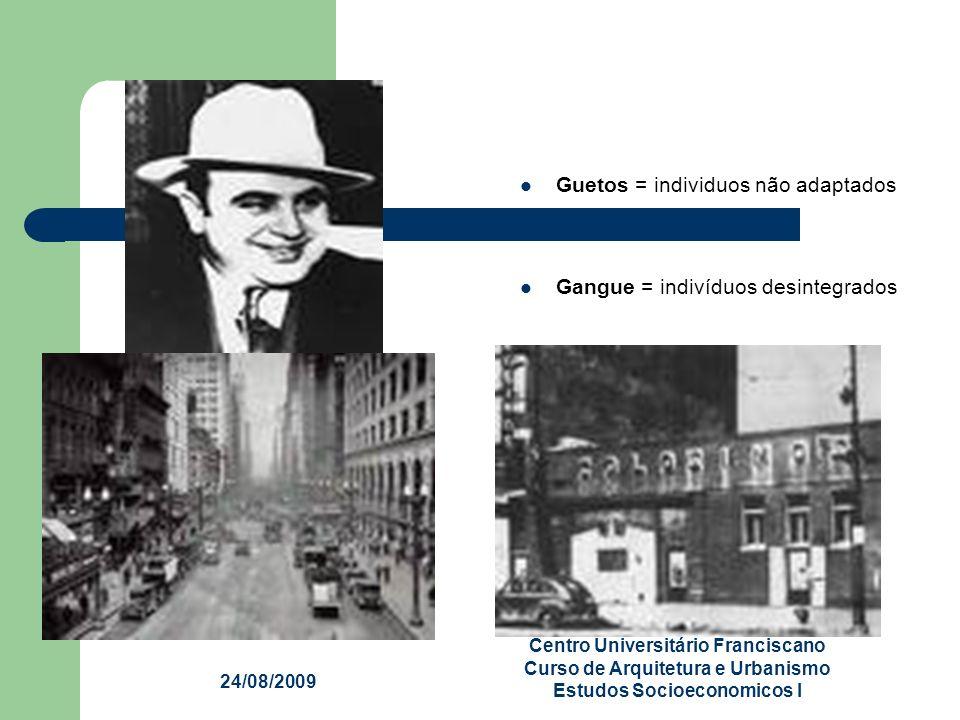 24/08/2009 Centro Universitário Franciscano Curso de Arquitetura e Urbanismo Estudos Socioeconomicos I Guetos = individuos não adaptados Gangue = indi