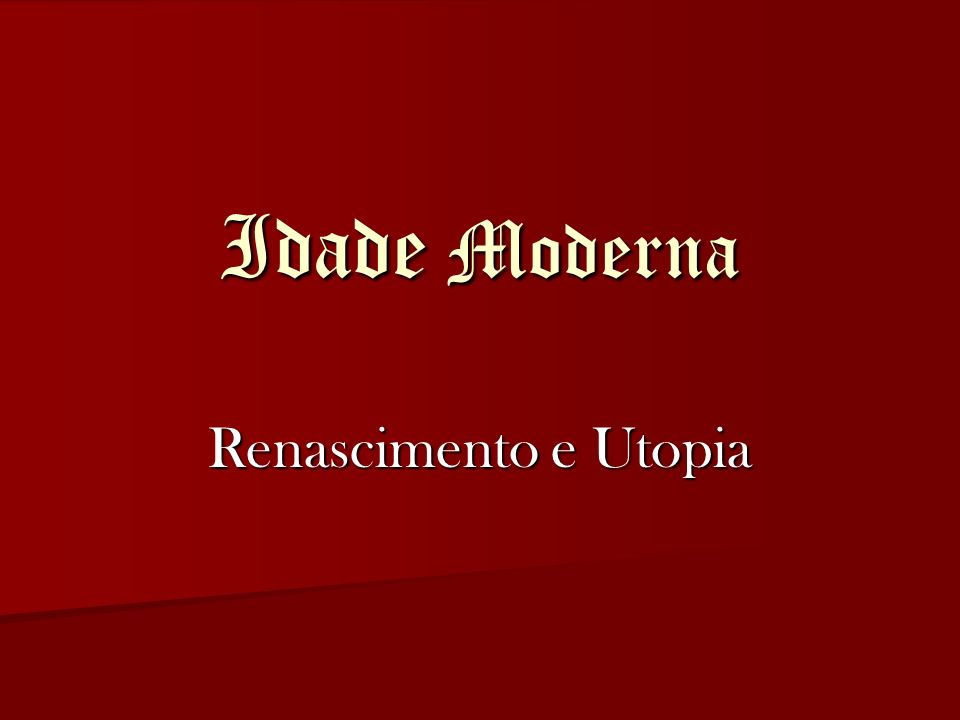 Idade Moderna Renascimento e Utopia