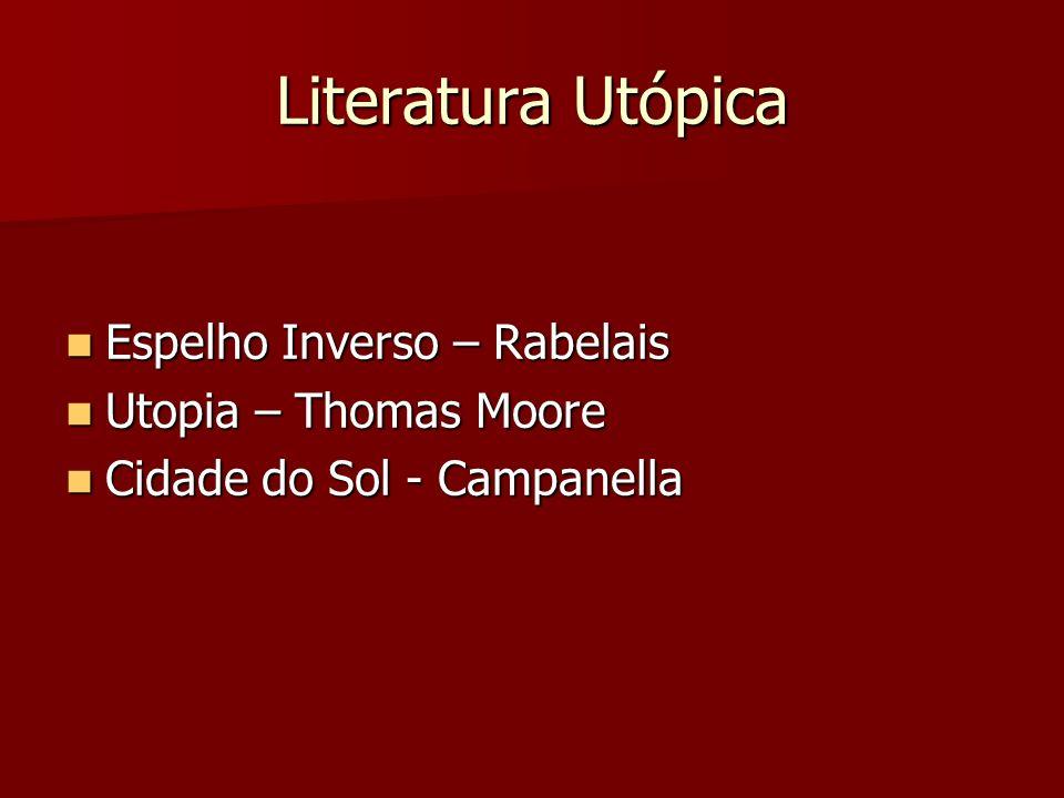 Literatura Utópica Espelho Inverso – Rabelais Espelho Inverso – Rabelais Utopia – Thomas Moore Utopia – Thomas Moore Cidade do Sol - Campanella Cidade