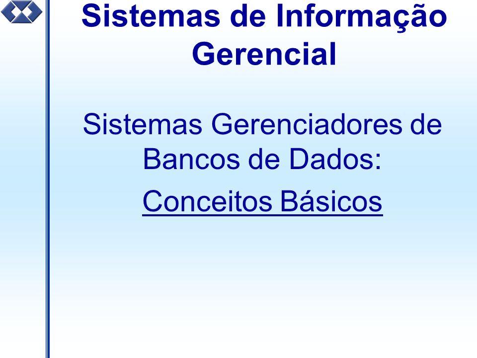 Sistemas de Informação Gerencial Sistemas Gerenciadores de Bancos de Dados: Conceitos Básicos