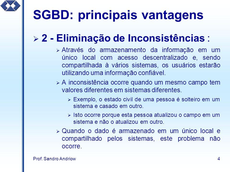 Prof. Sandro Andriow4 SGBD: principais vantagens 2 - Eliminação de Inconsistências : Através do armazenamento da informação em um único local com aces