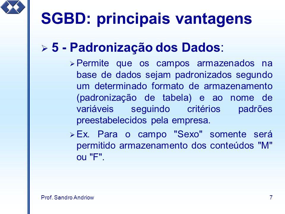 Prof. Sandro Andriow7 SGBD: principais vantagens 5 - Padronização dos Dados: Permite que os campos armazenados na base de dados sejam padronizados seg