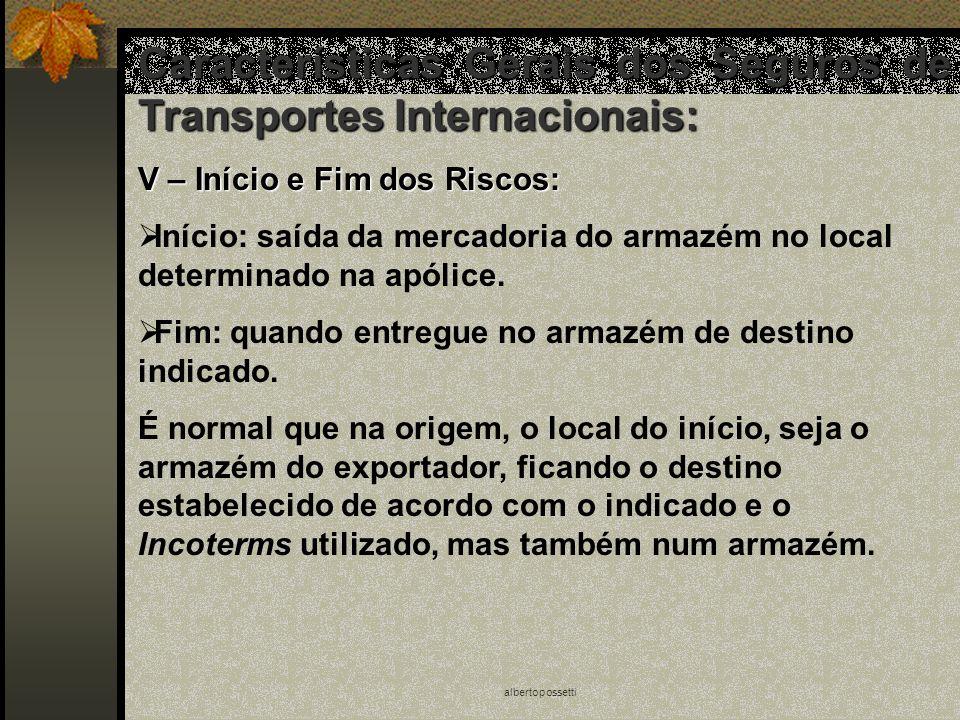albertopossetti Características Gerais dos Seguros de Transportes Internacionais: V – Início e Fim dos Riscos: Início: saída da mercadoria do armazém