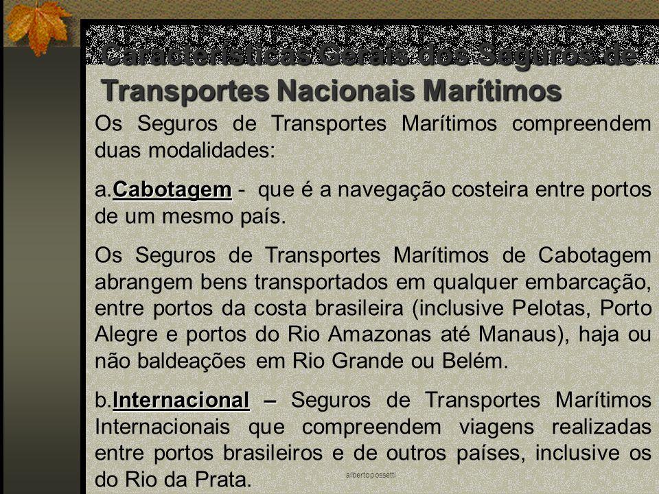 albertopossetti Os Seguros de Transportes Marítimos compreendem duas modalidades: Cabotagem a.Cabotagem - que é a navegação costeira entre portos de u