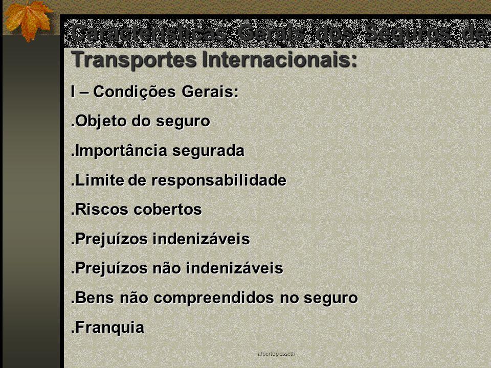 albertopossetti Características Gerais dos Seguros de Transportes Internacionais: I – Condições Gerais:.Objeto do seguro.Importância segurada.Limite d