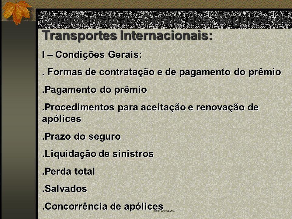 albertopossetti Características Gerais dos Seguros de Transportes Internacionais: I – Condições Gerais:. Formas de contratação e de pagamento do prêmi