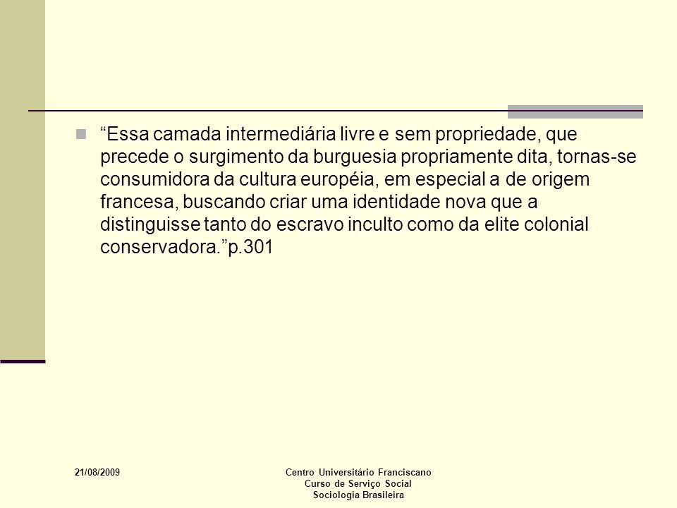 21/08/2009 Centro Universitário Franciscano Curso de Serviço Social Sociologia Brasileira Essa camada intermediária livre e sem propriedade, que prece