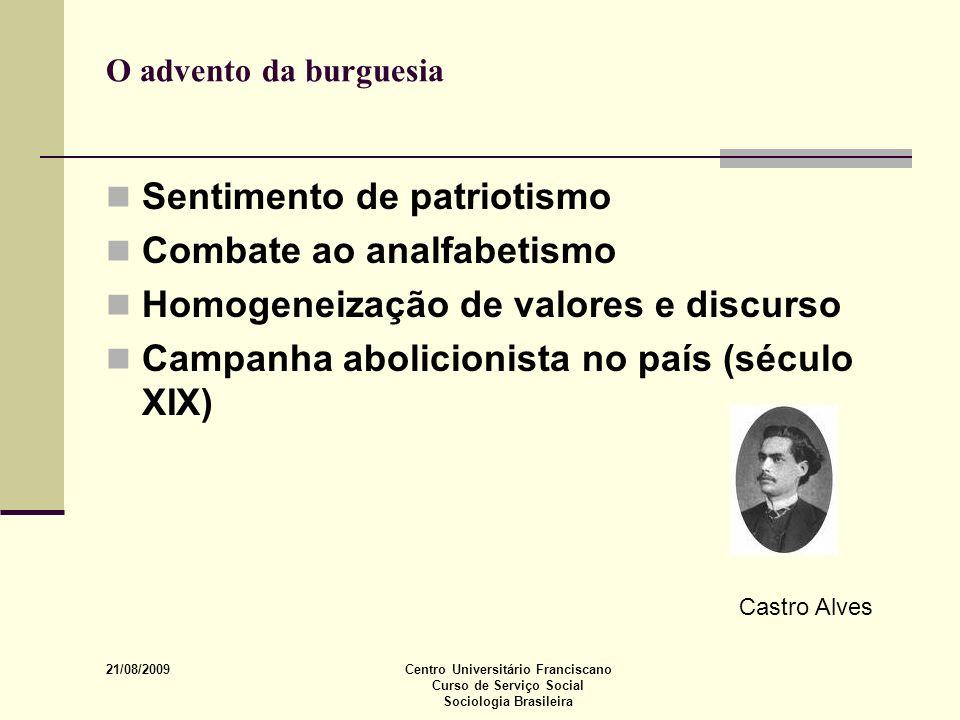 21/08/2009 Centro Universitário Franciscano Curso de Serviço Social Sociologia Brasileira O advento da burguesia Sentimento de patriotismo Combate ao