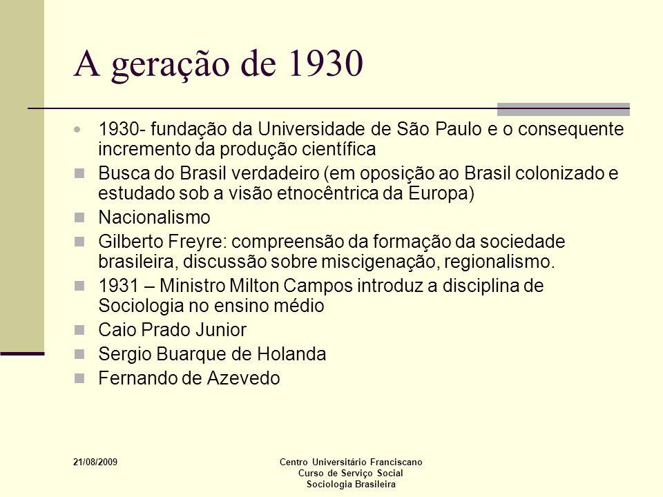 21/08/2009 Centro Universitário Franciscano Curso de Serviço Social Sociologia Brasileira A geração de 1930 1930- fundação da Universidade de São Paul