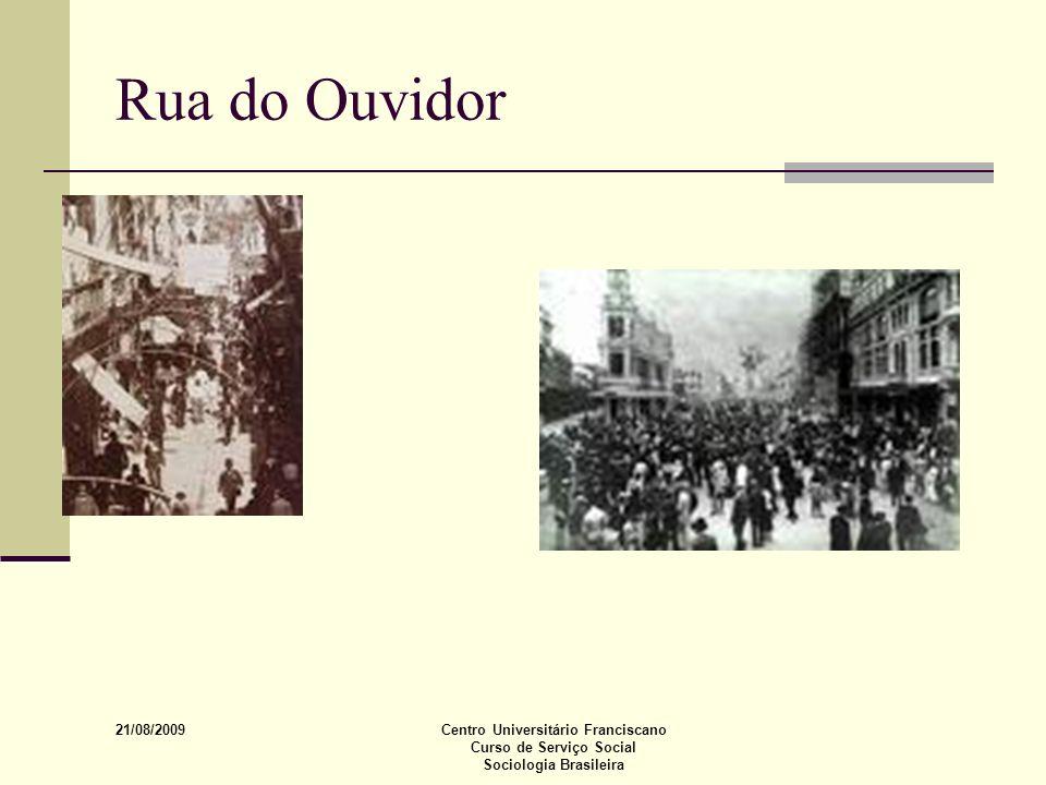 21/08/2009 Centro Universitário Franciscano Curso de Serviço Social Sociologia Brasileira Rua do Ouvidor
