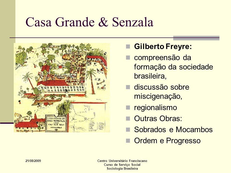 21/08/2009 Centro Universitário Franciscano Curso de Serviço Social Sociologia Brasileira Casa Grande & Senzala Gilberto Freyre: compreensão da formaç