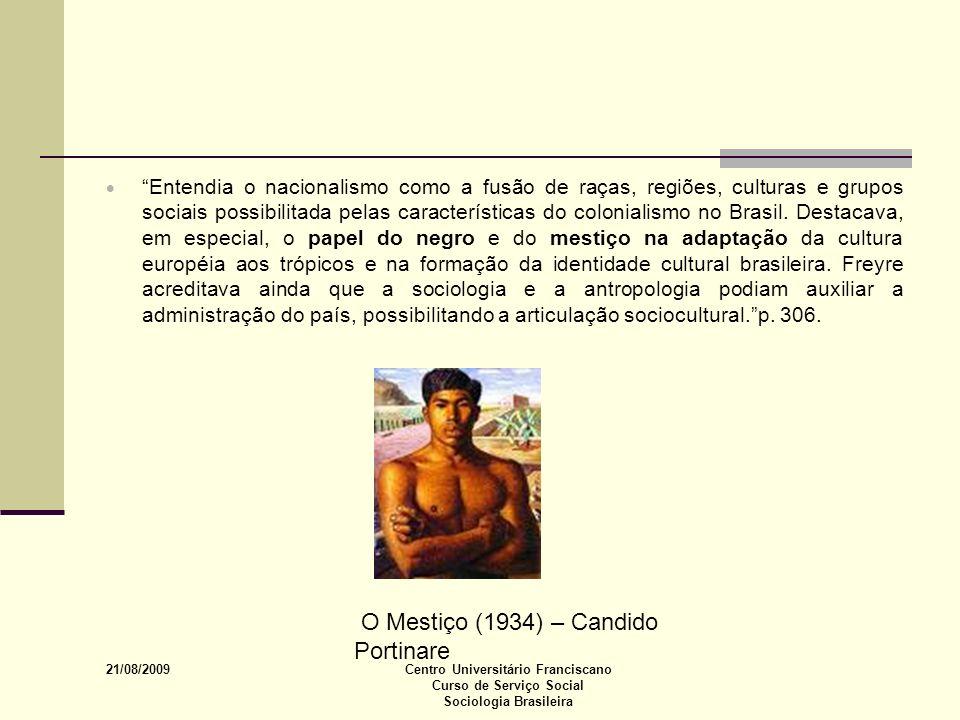 21/08/2009 Centro Universitário Franciscano Curso de Serviço Social Sociologia Brasileira Entendia o nacionalismo como a fusão de raças, regiões, cult