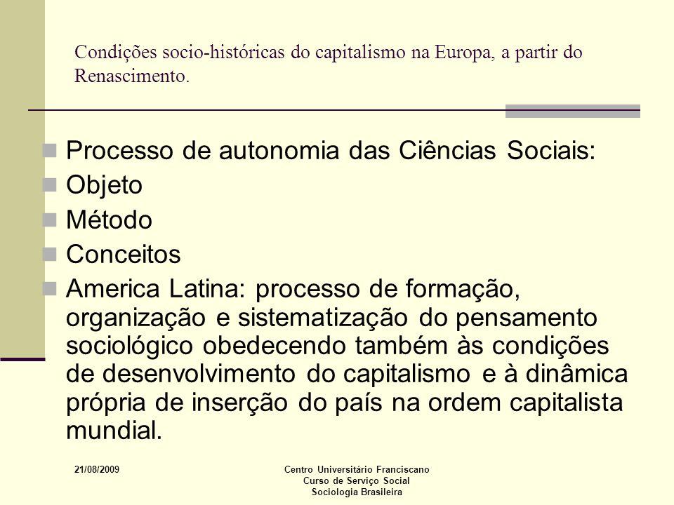 21/08/2009 Centro Universitário Franciscano Curso de Serviço Social Sociologia Brasileira Condições socio-históricas do capitalismo na Europa, a parti