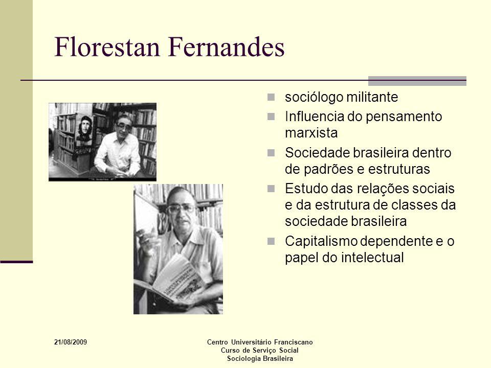 21/08/2009 Centro Universitário Franciscano Curso de Serviço Social Sociologia Brasileira Florestan Fernandes sociólogo militante Influencia do pensam